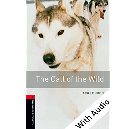 The Call Of The Wild With Audio Level 3 Oxford Bookworms Library Ebook London Jack Amazon Co Uk Kindle Store