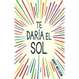 Te daria el sol / I'll Give You the Sun