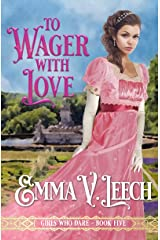 To Wager with Love (Girls Who Dare Book 5) Kindle Edition