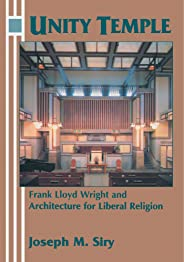Unity Temple: Frank Lloyd Wright and Architecture for Liberal Religion