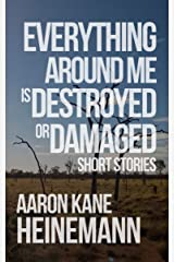 Everything Around Me is Destroyed or Damaged Kindle Edition