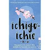 Ichigo-ichie: Die japanische Kunst, den perfekten Moment zu nutzen (German Edition)