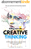 GETTING SMART WITH CREATIVE THINKING: Learn how to cultivate your creative thinking skill-set (CREATIVE MINDS Book 2) (English Edition)