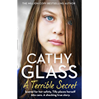 A Terrible Secret: The next gripping story from bestselling author, Cathy Glass: Scared for Her Safety, Tilly Places…