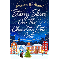 Starry Skies Over The Chocolate Pot Cafe: A heartwarming festive read to curl up with in 2021 (Christmas on Castle…