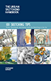 The Urban Sketching Handbook: 101 Sketching Tips:Tricks, Techniques, and Handy Hacks for Sketching on the Go (Urban Sketching Handbooks)