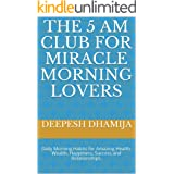 THE 5 AM CLUB for MIRACLE MORNING LOVERS: Daily Morning Habits for Amazing Health, Wealth, Happiness, Success and Relationshi