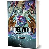 Rebel Witch: Créez la pratique qui vous ressemble