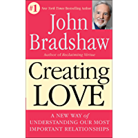 Creating Love: A New Way of Understanding Our Most Important Relationships (English Edition)