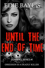 Until the End of Time: A gritty dark thriller packed with crime and obsessive romance (Downfall Book 1) Kindle Edition