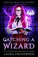 Catching A Wizard (Grimalkin Academy: Catacombs Book 2) Kindle Edition