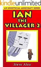 Ian the Villager 2: (An Unofficial Minecraft Book) (Minecraft Ian the Villager)