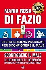 Sconfiggere il male: Le 100 domande e le 100 risposte per prevenire, conoscere e combattere i tumori (SH Health Service - Ripensare la salute) Formato Kindle