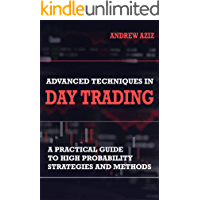 Advanced Techniques in Day Trading: A Practical Guide to High Probability Day Trading Strategies and Methods (Stock Mark…