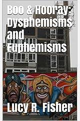 Boo & Hooray: Dysphemisms and Euphemisms Kindle Edition