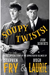 Soupy Twists!: The Full Official Story of the Sophisticated Silliness of Fry and Laurie Kindle Edition