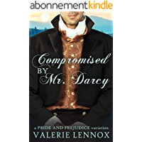 Compromised by Mr. Darcy: a Pride and Prejudice variation (English Edition)