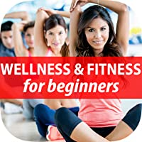 Best Wellness & Fitness Made Easy Guide & Tips For Beginners - Live Fun, Happier & Healthier