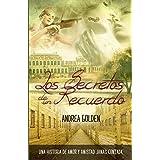 Los Secretos de un Recuerdo: Una historia de amor y amistad jamás escrita