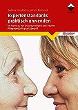 Expertenstandards praktisch anwenden: Im Kontext von Strukturmodell und neuem Pflegebedürftigkeitsbegriff