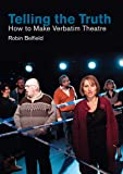 Telling the Truth: How to Make Verbatim Theatre (Making Theatre)