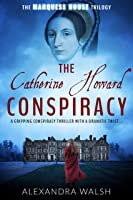 The Catherine Howard Conspiracy: A gripping conspiracy thriller with a dramatic twist (The Marquess House Trilogy Book...