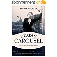 Deadly Carousel: A diva's exploits in wartime Budapest (English Edition)