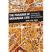 The Paradox of Ukrainian Lviv: A Borderland City between Stalinists, Nazis, and Nationalists (English Edition)
