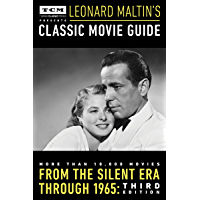 Turner Classic Movies Presents Leonard Maltin's Classic Movie Guide: From the Silent Era Through 1965: Third Edition…