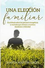 UNA ELECCIÓN FAMILIAR: Una fábula sobre los patrones energéticos y mentales que afectan a nuestras decisiones y felicidad (Un regalo familiar) Versión Kindle