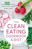The Clean Eating Cookbook & Diet: Over 100 healthy, whole food recipes & meal plans