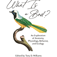 What Is a Bird?: An Exploration of Anatomy, Physiology, Behavior, and Ecology (English Edition)