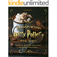 Transporting Harry Potter's Food to You: Magical Recipes That Will Enchant Your Soul