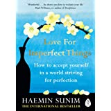 Love for Imperfect Things: The Sunday Times Bestseller: How to Accept Yourself in a World Striving for Perfection