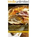la Pizza senza glutine: ricette, metodi e tecniche (lievitati senza glutine Vol. 1)