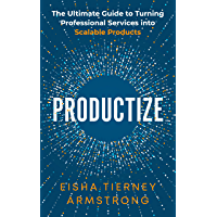 Productize: The Ultimate Guide to Turning Professional Services into Scalable Products (English Edition)