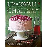 Uparwali Chai: The Indian Art of High Tea