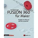 Fusion 360 für Maker: Modelle für 3D-Druck und CNC entwerfen (edition Make:) (German Edition)