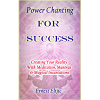 Power Chanting For Success: Creating Your Reality with Meditation, Mantras & Magical Incantations (English Edition)