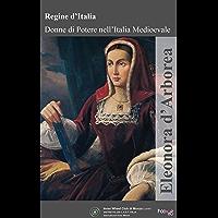 Eleonora d'Arborea (Regine d'Italia – Donne di potere nell'Italia Medievale Vol. 3)