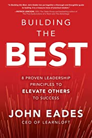 Building the Best: 8 Proven Leadership Principles to Elevate Others to Success
