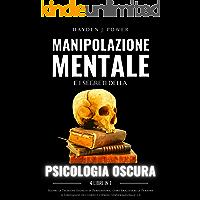 MANIPOLAZIONE MENTALE e i Segreti della PSICOLOGIA OSCURA: 4 libri in 1 - Scopri le Tecniche Segrete di Persuasione…