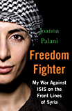 Freedom Fighter: My War Against ISIS on the Frontlines of Syria (English Edition)