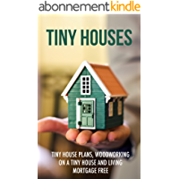 Tiny Houses: Tiny House Plans, Woodworking on a Tiny House and Living Mortgage Free (Tiny Houses, Tiny House Living…