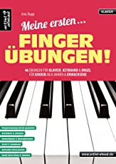 Meine ersten Fingerübungen! 46 Übungen für Klavier, Keyboard & Orgel - für Kinder ab 8 Jahren & Erwachsene. Lehrbuch für Piano. Klaviernoten. Fingertraining.