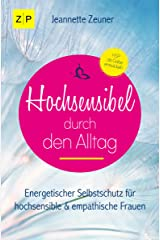 Hochsensibel durch den Alltag - Hochsensibilität: Energetischer Selbstschutz für hochsensible und empathische Frauen Kindle Ausgabe
