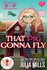That Pig Gonna Fly: Magic and Mayhem Universe (Maidens of Mayhem Book 2) Kindle Edition
