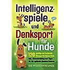 Intelligenzspiele und Denksport für Hunde: 120 spaßige und fordernde Übungen für Deinen Hund. Inkl. Clickertraining und Tipps