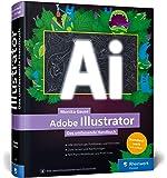 Adobe Illustrator: Das umfassende Handbuch: Ihr Standardwerk zum Lernen und Nachschlagen – Ausgabe 2020