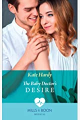 The Baby Doctor's Desire (Mills & Boon Medical) (London City General, Book 2) Kindle Edition